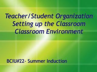 Teacher/Student Organization Setting up the Classroom Classroom Environment