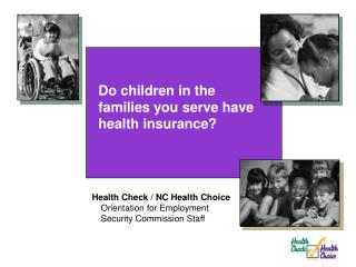 Do children in the families you serve have  health insurance?