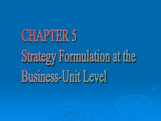 CHAPTER 5 Strategy Formulation at the Business-Unit Level