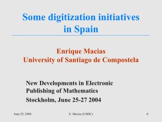 Some digitization initiatives  in Spain Enrique Macias University of Santiago de Compostela