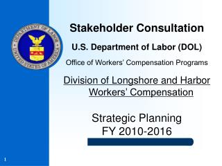 Stakeholder Consultation U.S. Department of Labor (DOL) Office of Workers' Compensation Programs Division of Longshore