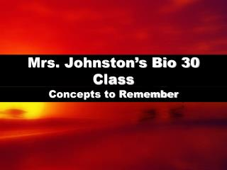 Mrs. Johnston's Bio 30 Class