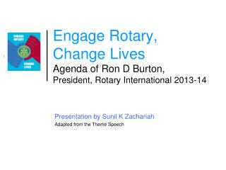 Engage Rotary, Change Lives Agenda of Ron D Burton,  President, Rotary International 2013-14