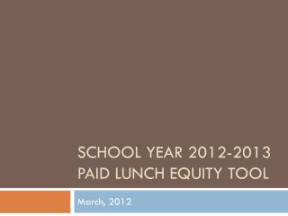 School Year 2012-2013 Paid Lunch Equity Tool
