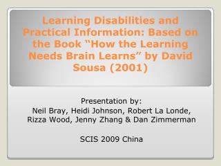 "Learning Disabilities and Practical Information: Based on the Book ""How the Learning Needs Brain Learns"" by David Sousa"
