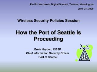 Wireless Security Policies Session How the Port of Seattle Is Proceeding
