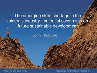 The emerging skills shortage in the minerals industry - potential constraints on future sustainable development