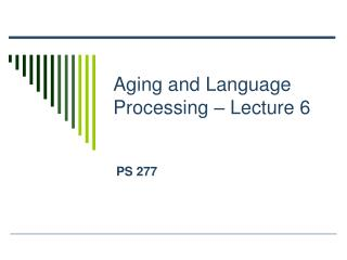 Aging and Language Processing – Lecture 6