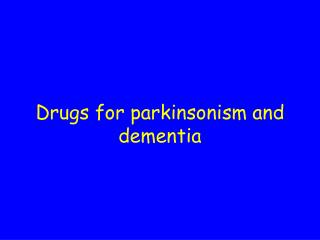 Drugs for parkinsonism and dementia