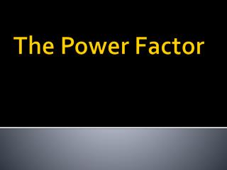 The Power Factor