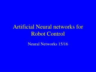 Artificial Neural networks for Robot Control