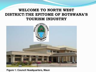 WELCOME TO NORTH WEST  DISTRICT:THE EPITOME OF BOTSWANA'S TOURISM INDUSTRY