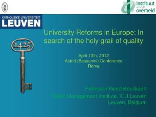 University  Reforms  in Europe: In search of the  holy grail  of  quality April 13th, 2012 Astrid ( Bassanini ) Conferen