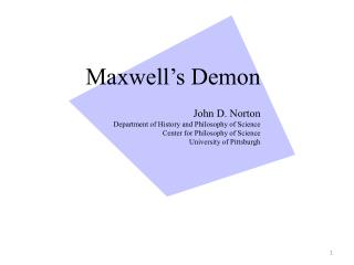 Maxwell's Demon John D. Norton Department of History and Philosophy of Science Center for Philosophy of Science Univers