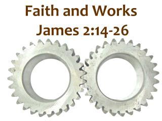 Faith and Works  James 2:14-26