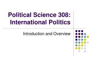 Political Science 308: International Politics