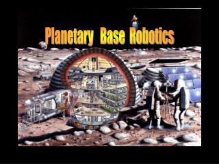 Planetary Base Robotics