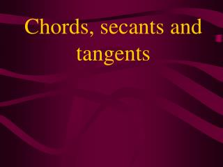 Chords, secants and tangents