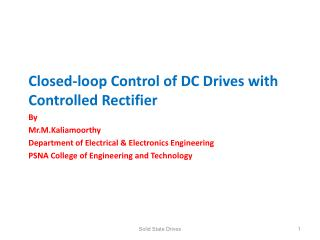 Closed-loop Control of DC Drives with Controlled Rectifier By Mr.M.Kaliamoorthy Department of Electrical & Electroni