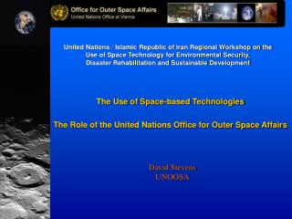 The Use of Space-based Technologies The Role of the United Nations Office for Outer Space Affairs