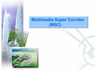 Multimedia Super Corridor                 (MSC)