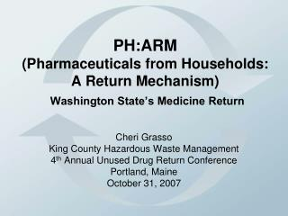 PH:ARM (Pharmaceuticals from Households:  A Return Mechanism) Washington State's Medicine Return