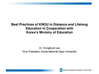 Best Practices of KNOU in Distance and Lifelong Education  in Cooperation  with  Korea's Ministry  of  Education