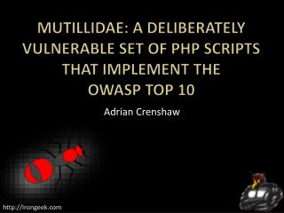 Mutillidae : A Deliberately Vulnerable Set Of PHP Scripts That Implement The  OWASP Top 10