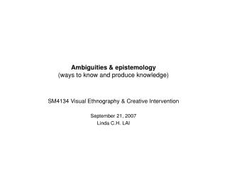 Ambiguities & epistemology (ways to know and produce knowledge)