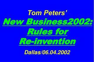 Tom Peters'   New Business2002: Rules for  Re-invention Dallas/06.04.2002