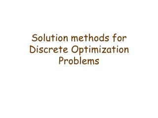 Solution methods for Discrete Optimization Problems