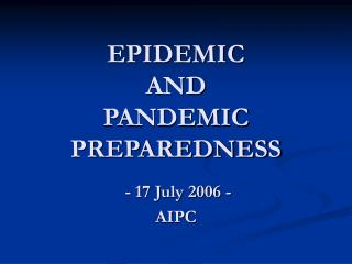 EPIDEMIC AND PANDEMIC PREPAREDNESS