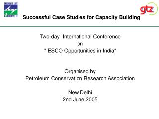 "Two-day  International Conference   on   "" ESCO Opportunities in India""  Organised by  Petroleum Conservation"