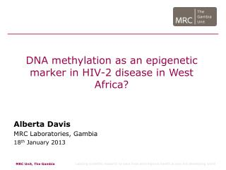 DNA methylation as an epigenetic marker in HIV-2 disease in West Africa?  Alberta Davis MRC Laboratories , Gambia 18 th