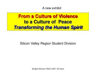 From a Culture of Violence to a Culture of  Peace Transforming the Human Spirit