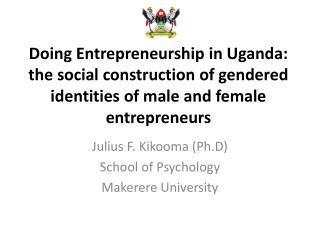 Doing Entrepreneurship in Uganda: the social construction of gendered identities of male and female entrepreneurs