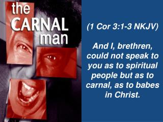 (1 Cor 3:1-3 NKJV)   And I, brethren, could not speak to you as to spiritual people but as to carnal, as to babes in Chr