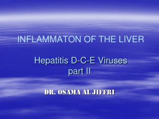 INFLAMMATON OF THE LIVER  Hepatitis D-C-E Viruses part  ІІ
