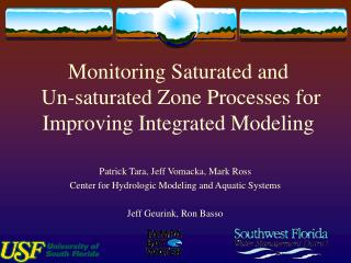 Monitoring Saturated and  Un-saturated Zone Processes for Improving Integrated Modeling