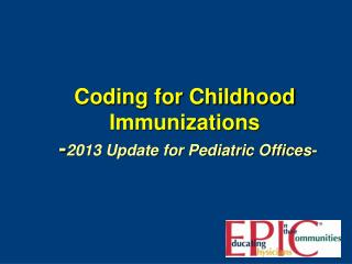 Coding for Childhood Immunizations - 2013 Update for Pediatric Offices-
