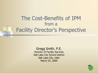 The Cost-Benefits of IPM from a Facility Director's Perspective