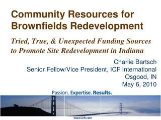 Community Resources for Brownfields Redevelopment Tried, True, & Unexpected Funding Sources to Promote Site Redevelo