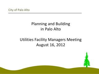City of Palo Alto Planning and Building  in Palo Alto Utilities Facility Managers Meeting August 16, 2012