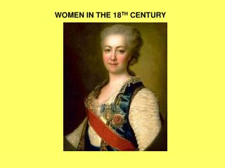 WOMEN IN THE 18 TH  CENTURY