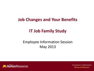 Job Changes and Your Benefits IT Job Family Study Employee Information Session May 2013
