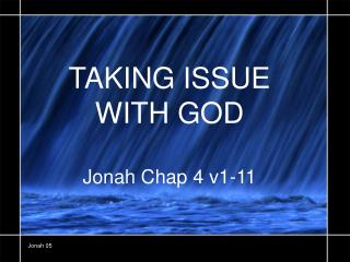 TAKING ISSUE  WITH GOD Jonah Chap 4 v1-11