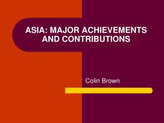 ASIA: MAJOR ACHIEVEMENTS AND CONTRIBUTIONS
