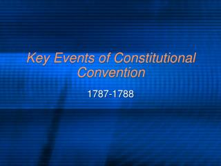 Key Events of Constitutional Convention