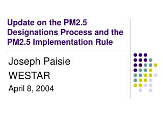 Update on the PM2.5 Designations Process and the PM2.5 Implementation Rule