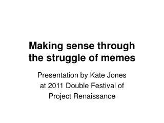 Making sense through the struggle of memes